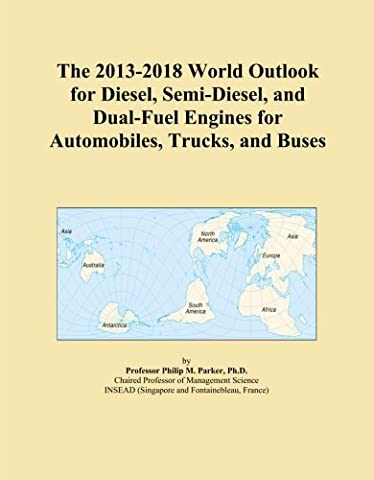 The 2013-2018 World Outlook for Diesel, Semi-Diesel, and Dual-Fuel Engines for Automobiles, Trucks, and Buses
