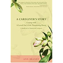 [(A Caregiver's Story: Coping with a Loved One's Life-Threatening Illness)] [Author: Ann Brandt] published on (December, 2008)
