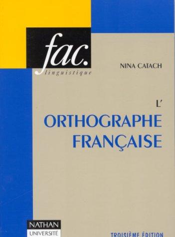 L'ORTHOGRAPHE FRANCAISE. Traité théorique et pratique avec des travaux d'application et leurs corrigés, 3ème édition