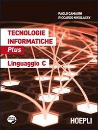 Tecnologie informatiche Plus. Linguaggio C. Per le Scuole superiori. Con espansione online
