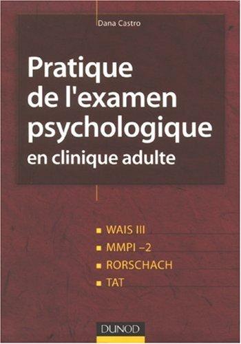 Pratique de l'examen psychologique en clinique adulte : Wais III, MMPI-2, Rorschach, Tat par Dana Castro