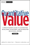 Quantitative Value: A Practitioner′s Guide to Automating Intelligent Investment and Eliminating Behavioral Errors + Web Site (Wiley Finance)
