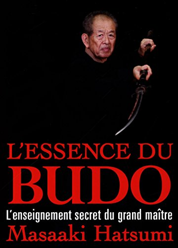 L'essence du budo : L'enseignement secret du grand maître par Hatsumi Masaaki