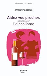 AIDEZ VOS PROCHES A SURMONTER L'ALCOOLISME (Hors collection)