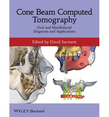 [(Cone Beam Computed Tomography: Oral and Maxillofacial Diagnosis and Applications)] [Author: David P. Sarment] published on (December, 2013)