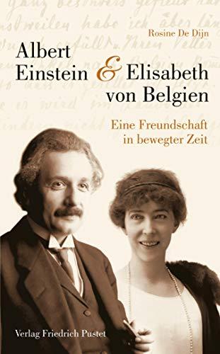 Albert Einstein und Elisabeth von Belgien: Eine Freundschaft in bewegter Zeit (Biografien)