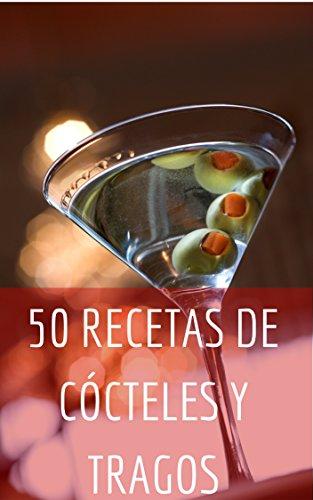 50 Recetas de Cócteles y Tragos: Los tragos más originales y deliciosos para tus invitados por Noemí Cervantes
