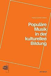 Populäre Musik in der kulturellen Bildung: Gedanken, Wege und Projekte zu einer inklusiven Musikpädagogik und didaktischer Öffnung (Pädagogik: Perspektiven und Theorien)