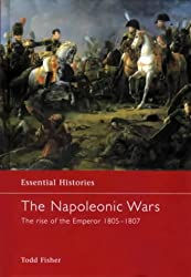 The Napoleonic Wars: The Rise of the Emperor 1805-1807 (Essential Histories)