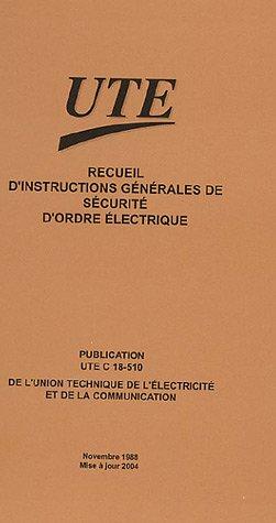 Recueil d'instructions générales de sécurité d'ordre électrique : Publication UTE C 18-510 par UTE