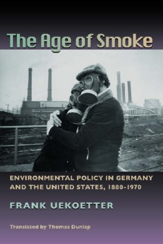 The Age of Smoke: Environmental Policy in Germany and the United States, 1880-1970 (History If the Urban Environment)