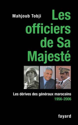 Télécharger en ligne Les officiers de Sa Majesté : Les dérives des généraux marocains 1956-2006 (Documents) pdf, epub