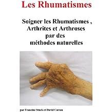 Rhumatisme, Arthrite et Arthrose : Traitements Naturels pour Soigner les rhumatismes et les divers types d'arthrites, d'arthroses et douleurs articulaires