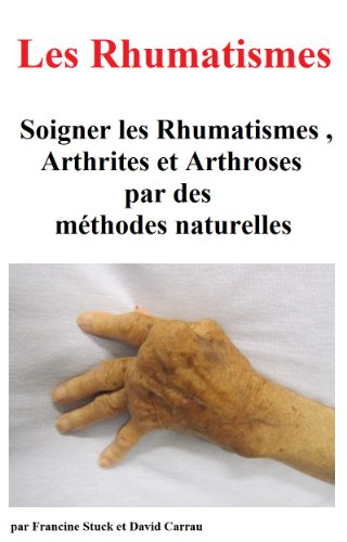 Rhumatisme, Arthrite et Arthrose : Traitements Naturels pour Soigner les rhumatismes et les divers types d'arthrites, d'arthroses et douleurs articulaires par david carrau