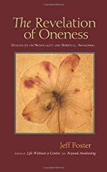 The Revelation of Oneness: Dialogues on Nonduality and Spiritual Awakening by Jeff Foster (2008-09-06)