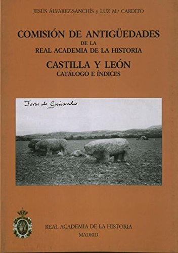 Comisión de Antigüedades de la R.A.H.ª - Castilla y León. Catálogo e índices. (Catálogos. IV. Documentación.) por Jesús Álvarez-Sanchís