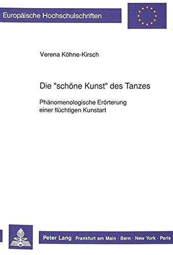 Die «schöne Kunst» des Tanzes: Phänomenologische Erörterung einer flüchtigen Kunstart (Europaeische Hochschulschriften / European University Studie)
