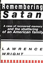 Remembering Satan: A Case of Recovered Memory and the Shattering of a American Family by Lawrence Wright (1994-03-29)