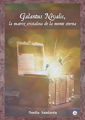 Galantus Nivalis: La matriz cristalina de la mente eterna por Noelia Santarén