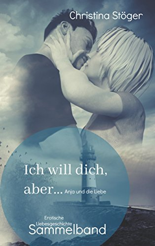 Ich will dich, aber ... Anja und die Liebe: Sammelband