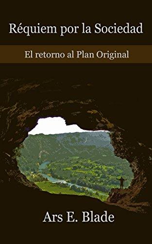 Réquiem por la Sociedad: El retorno al Plan Original por Ars E. Blade