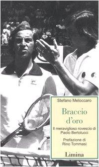 Braccio d'oro. Il meraviglioso rovescio di Paolo bertolucci (Storie e miti) por Stefano Meloccaro