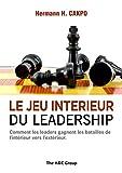 Le Jeu Intérieur du Leadership: Comment les leaders gagnent les batailles de l'intérieur vers l'extérieur (English Edition)