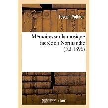 Mémoires Sur La Musique Sacrée En Normandie (Arts)