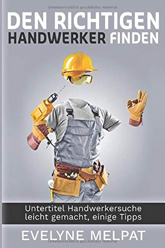 Den richtigen Handwerker finden: Durch geziehlte und optimierte Suche den richtigen Handwerker finden, Anleitung und Tipps