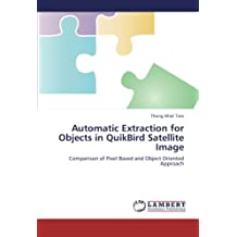 Automatic Extraction for Objects in QuikBird Satellite Image: Comparison of Pixel Based and Object Oriented Approach