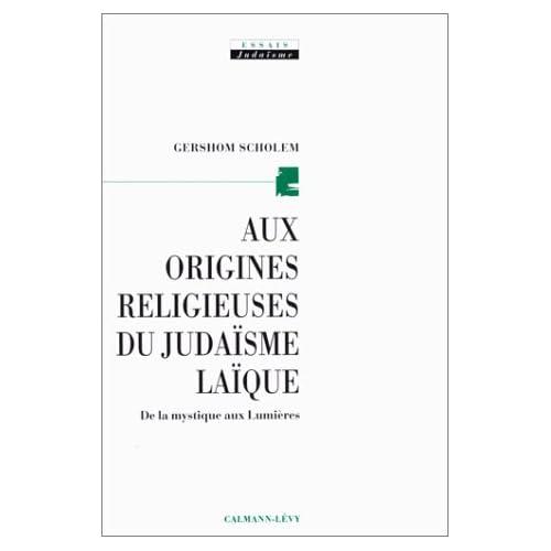 Aux origines religieuses du judaïsme laïque. De la mystique aux lumières