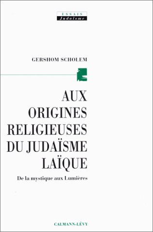 Aux origines religieuses du judasme laque. De la mystique aux lumires