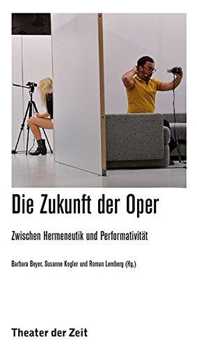 Die Zukunft der Oper: Zwischen Hermeneutik und Performativität (Recherchen)