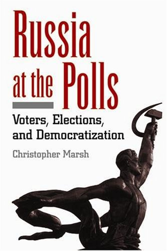 Russia at the Polls: Voters, Elections, and Democratization por Christopher Marsh