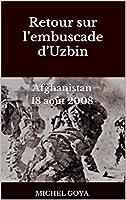 Le 18 août 2008, dix soldats français sont morts au combat en Afghanistan dans la vallée d'Uzbin. La France découvrait alors qu'elle était vraiment en guerre, ce qu'aucun dirigeant politique n'osait dire. Notre armée découvrait aussi quelques unes de...