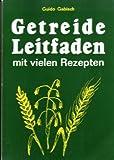 Getreide Leitfaden mit vielen Rezepten.