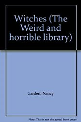 Witches (The Weird and horrible library)