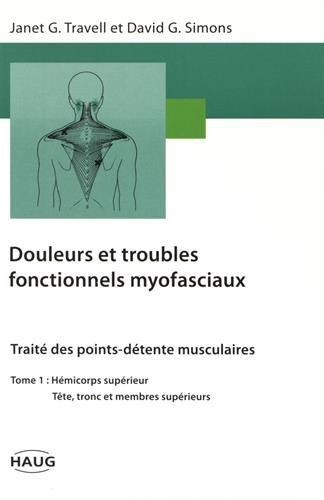 Douleurs et troubles fonctionnels myofaciaux, tome 1. Hémicorps supérieur, tête tronc et membres supérieurs