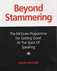 Beyond Stammering: The McGuire Programme for Getting Good at the Sport of Speaking