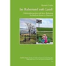 Im Ruhestand aufs Land?: Ruhestandsmigration und deren Bedeutung für ländliche Räume in Österreich