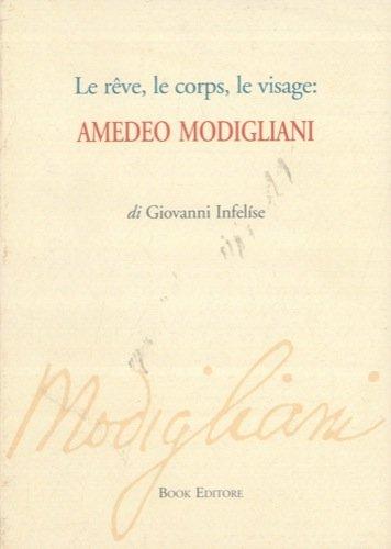 Le reve, le corps, le visage : Amedeo Modigliani.