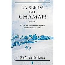 La senda del chamán: Una extraordinaria aventura espiritual en los confines de la tierra