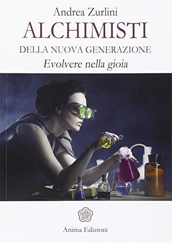 Alchimisti della nuova generazione. Evolvere nella gioia