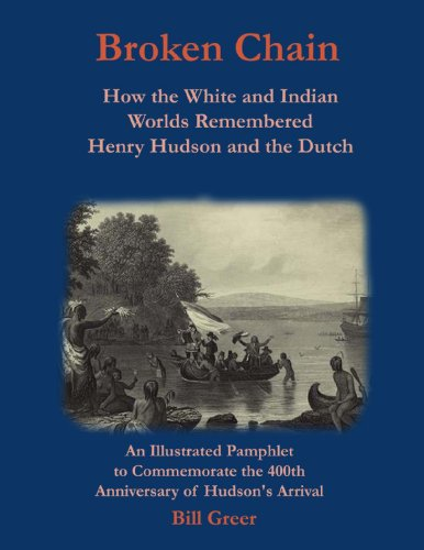 Broken Chain: How the White and Indian Worlds Remembered Henry Hudson and the Dutch (English Edition) por Bill Greer