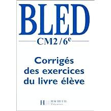 Bled, CM2-6e. Corrigés des exercices du livre élève