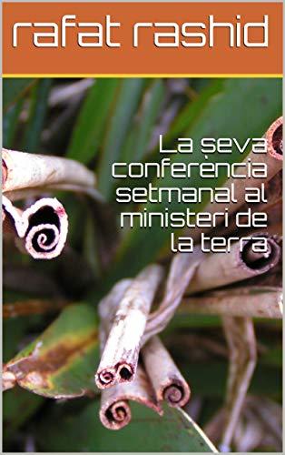 La seva conferència setmanal al ministeri de la terra (Catalan Edition) por rafat rashid
