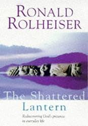 The Shattered Lantern: Rediscovering God's presence in everyday life: Rediscovering the Felt Presence of God