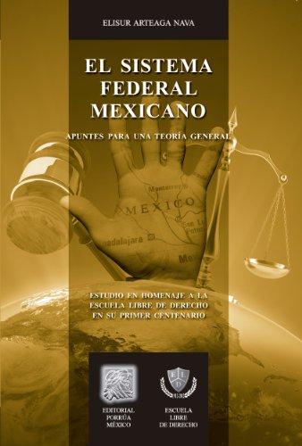 El sistema federal mexicano: Apuntes para una teoría general (Biblioteca Jurídica Porrúa)