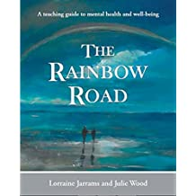 The Rainbow Road: A Teaching Guide to Mental Health and Well-Being (English Edition)