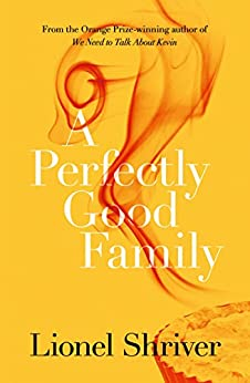 A Perfectly Good Family by [Shriver, Lionel]